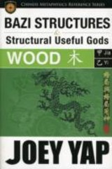 Bazi Structures & Useful Gods -- Wood - Yap, Joey - ISBN: 9789833332892