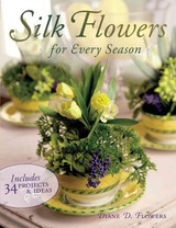 Silk Flowers For Every Season - Flowers, Diane D. - ISBN: 9781600612589