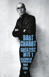 Greatest hits / 1 Verzamelde gedichten 1954-2005 - Bart  Chabot - ISBN: 9789023443209