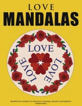 Love Mandalas - Beautiful Love Mandalas For Colouring In, Dreaming, Relaxation And Meditation - Abato, Andrew - ISBN: 9783839144725