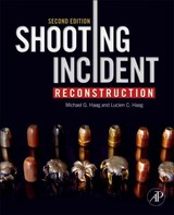 Shooting Incident Reconstruction - Haag, Michael G. (forensic Scientist, Forensic Science Consultants, Albuquerque, Nm, Usa); Haag, Lucien C. (criminalist, Forensic Science Services, Inc., Carefree, Az, Usa) - ISBN: 9780123822413