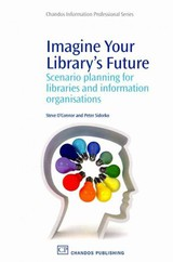 Chandos Information Professional Series, Imagine Your Library's Future - Sidorko, Peter; O Connor, Steve - ISBN: 9781843346005