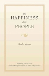 Happiness Of The People - Murray, Charles (senior Research Fellow, Manhattan Institute For Policy Research) - ISBN: 9780844743127