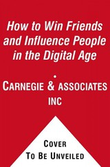 How To Win Friends And Influence People In The Digital Age - Dale Carnegie & Associates - ISBN: 9781442344815