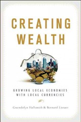 Creating Wealth - Lietaer, Bernard; Hallsmith, Gwendolyn - ISBN: 9780865716674