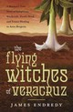 Flying Witches Of Veracruz - Endredy, James - ISBN: 9780738727561