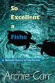 So Excellent A Fishe - Carr, Archie F. - ISBN: 9780813037981