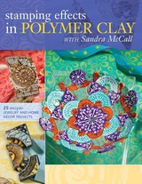 Stamping Effects In Polymer Clay With Sandra Mccall - McCall, Sandra - ISBN: 9781600612527