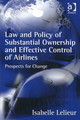 Law And Policy Of Substantial Ownership And Effective Control Of Airlines - Lelieur, Isabelle - ISBN: 9780754635482