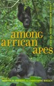 Among African Apes - Robbins, Martha M. (EDT)/ Boesch, Christophe (EDT) - ISBN: 9780520267107