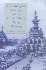 Technological Change And The United States Navy, 1865-1945 - McBride, William M. - ISBN: 9780801898181