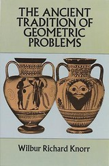 The Ancient Tradition Of Geometric Problems - Knorr, Wilbur Richard - ISBN: 9780486675329