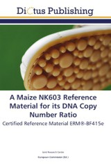 A Maize NK603 Reference Material for its DNA Copy Number Ratio - Joint Research Centre, . - ISBN: 9783844373325