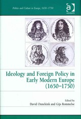 Ideology And Foreign Policy In Early Modern Europe (1650-1750) - Rommelse, Gijs - ISBN: 9781409419136
