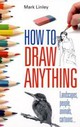 How To Draw Anything - Linley, Mark - ISBN: 9780716022237
