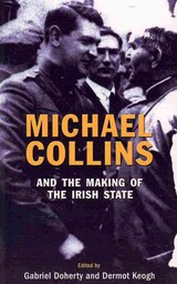 Michael Collins And The Making Of The Irish State - Dermot Keogh; Gabriel Doherty - ISBN: 9781856355124