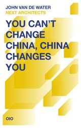 You cant Change China, China changes you - John van de Water - ISBN: 9789064507625