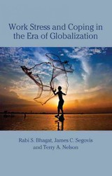 Work Stress And Coping In The Era Of Globalization - Nelson, Terry; Segovis, James (bryant University, Usa); Bhagat, Rabi S. (university Of Memphis, Usa) - ISBN: 9780805848472