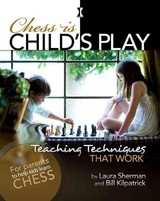 Chess Is Child's Play - Sherman, Laura/ Kilpatrick, Bill - ISBN: 9781936277315
