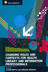 Changing Roles And Contexts For Health Library And Information Professionals - Brettle, Alison (EDT)/ Urquhart, Christine (EDT) - ISBN: 9781856047401
