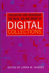 Evaluating And Measuring The Value, Use And Impact Of Digital Collections - ISBN: 9781856047203
