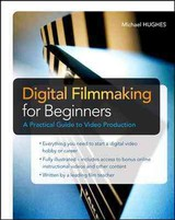 Digital Filmmaking For Beginners A Practical Guide To Video Production - Hughes, Michael - ISBN: 9780071791366