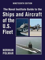 Naval Institute Guide To The Ships And Aircraft Of The U.s. Fleet, 19th Edition - Polmar, Norman - ISBN: 9781591146872