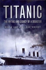 Titanic: The Myths And Legacy Of A Disaster - Cartwright, June; Cartwright, Roger - ISBN: 9780752451763
