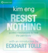 Resist Nothing - Eng, Kim/ Tolle, Eckhart (INT) - ISBN: 9781591797814