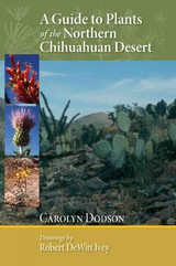 Guide To Plants Of The Northern Chihuahuan Desert - Dodson, Carolyn F. - ISBN: 9780826350213