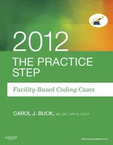 Practice Step: Facility-based Coding Cases, 2012 Edition - Buck, Carol J. - ISBN: 9781455707522