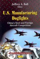 U.s. Manufacturing Dogfights - Ball, Jeffrey A - ISBN: 9781621006725