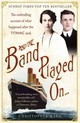And The Band Played On: The Enthralling Account Of What Happened After The Titanic Sank - Ward, Christopher - ISBN: 9781444707960