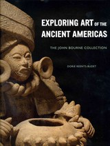 Exploring Art Of The Ancient Americas: The John Bourne Collection - Reents-budet, Dorie - ISBN: 9781907804052