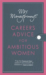 Mrs Moneypenny's Careers Advice for Ambitious Women - Mcgregor, Heather - ISBN: 9780670920822
