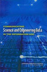 Communicating Science And Engineering Data In The Information Age - Panel On Communicating National Science Foundation Science And Engineering Information To Data Users; Committee On National Statistics; Division Of Behavioral And Social Sciences And Education; Computer Science And Telecommunications Board; Division On Engineering And Physical Sciences; National Research Council - ISBN: 9780309222099