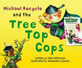 Michael Recycle And The Tree Top Cops - Patterson, Ellie - ISBN: 9781613771617