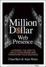 Million Dollar Web Presence: Leverage The Web To Build Your Brand And Transform Your Business - Weiss, Alan; Barr, Chad - ISBN: 9781599184340