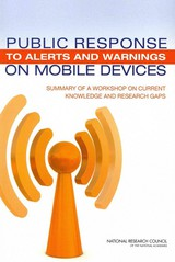 Public Response To Alerts And Warnings On Mobile Devices - Committee On Public Response To Alerts And Warnings On Mobile Devices: Current Knowledge And Research Gaps; Computer Science And Telecommunications Board; Division On Engineering And Physical Sciences; National Research Council - ISBN: 9780309185134