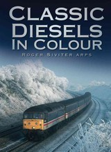 Classic Diesels In Colour - Siviter, Roger - ISBN: 9780752461250