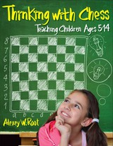 Thinking With Chess - Root, Alexey W. - ISBN: 9781936277360