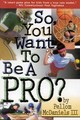 So, You Want To Be A Pro? - McDaniels, Pellom - ISBN: 9781886110779