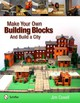 Make Your Own Building Blocks And Build A City - Covell, Jim - ISBN: 9780764339660