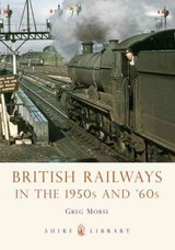 British Railways In The 1950s And '60s - Morse, Greg - ISBN: 9780747811688