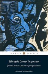 Tales Of The German Imagination From The Brothers Grimm To Ingeborg Bachmann - Wortsman, Peter (COM) - ISBN: 9780141198804