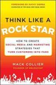 Think Like A Rock Star: How To Create Social Media And Marketing Strategies That Turn Customers Into Fans, With A Foreword By Kathy Sierra - Collier, Mack - ISBN: 9780071806091