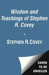 The Wisdom And Teachings Of Stephen R. Covey - Covey, Stephen R./ Boggs, Jesse (NRT)/ Covey, Sean (INT) - ISBN: 9781442362819