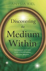 Discovering The Medium Within - Kiel, Anysia - ISBN: 9780738736679