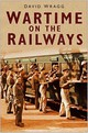 Wartime On The Railways - Wragg, David - ISBN: 9780752486123