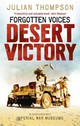 Forgotten Voices Desert Victory - The Imperial War Museum; Thompson, Julian - ISBN: 9780091938581